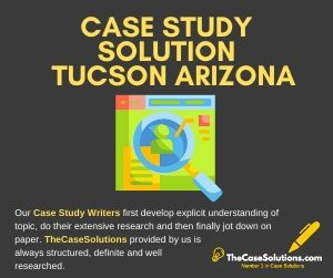 Case Study Solution Tucson Arizona